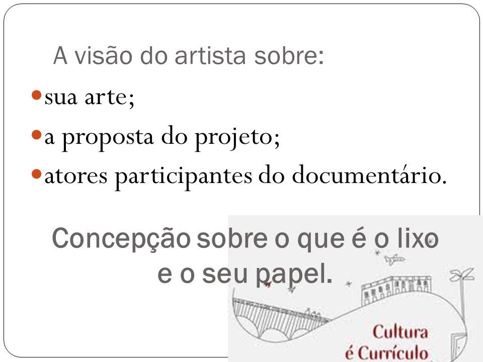 A visão do artista sobre:  sua arte;  a proposta do projeto;  atores participantes do documentário.