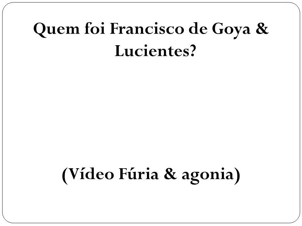 Quem foi Francisco de Goya & Lucientes? (Vídeo Fúria & agonia)