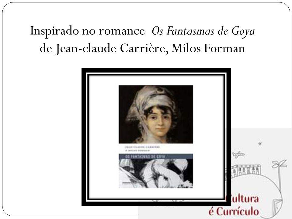 Inspirado no romance Os Fantasmas de Goya de Jean-claude Carrière, Milos Forman