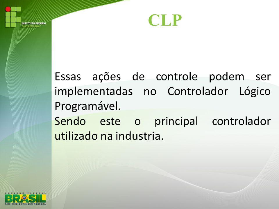 CLP Essas ações de controle podem ser implementadas no Controlador Lógico Programável. Sendo este o principal controlador utilizado na industria.