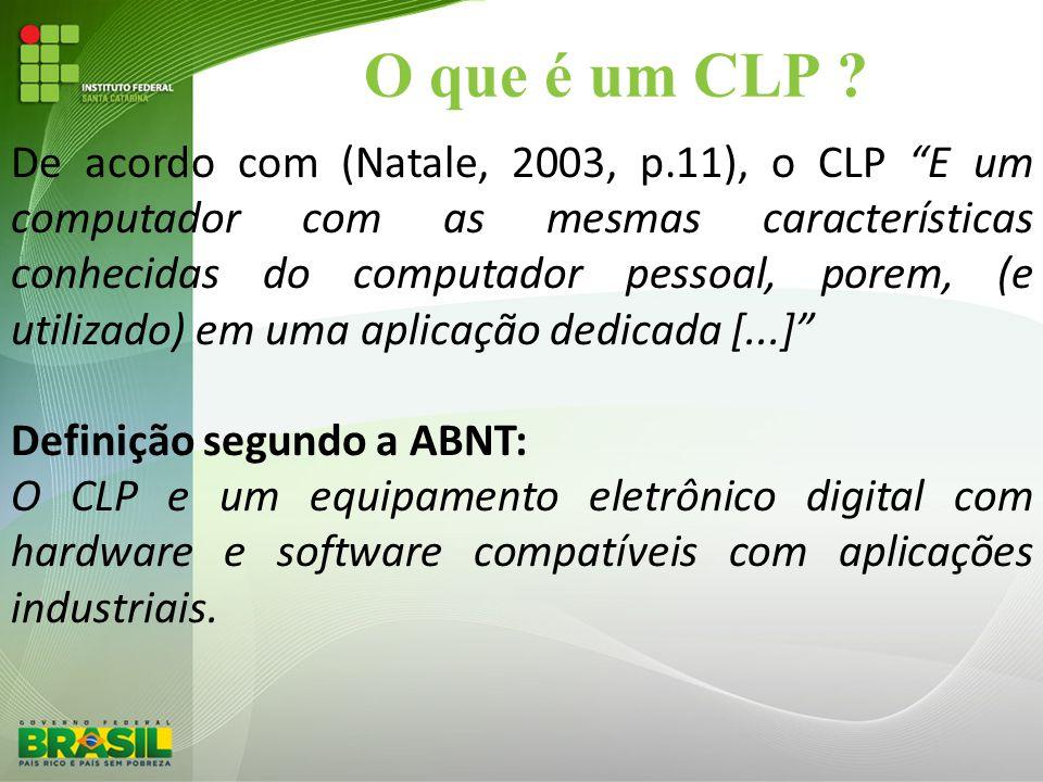 """O que é um CLP ? De acordo com (Natale, 2003, p.11), o CLP """"E um computador com as mesmas características conhecidas do computador pessoal, porem, (e"""