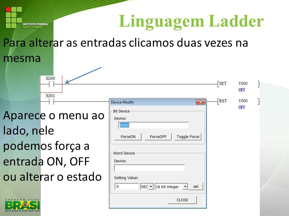 Linguagem Ladder Para alterar as entradas clicamos duas vezes na mesma Aparece o menu ao lado, nele podemos força a entrada ON, OFF ou alterar o estad