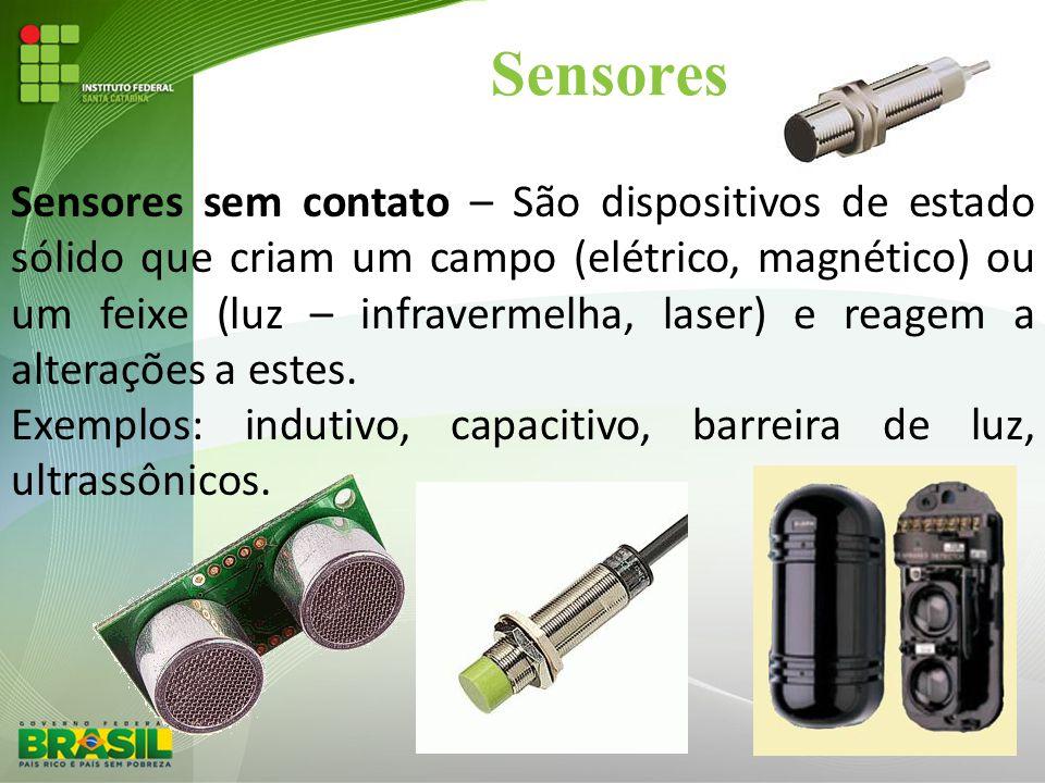 Sensores Sensores sem contato – São dispositivos de estado sólido que criam um campo (elétrico, magnético) ou um feixe (luz – infravermelha, laser) e