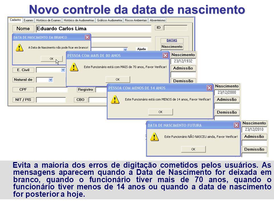 Novo controle da data de nascimento Evita a maioria dos erros de digitação cometidos pelos usuários. As mensagens aparecem quando a Data de Nascimento
