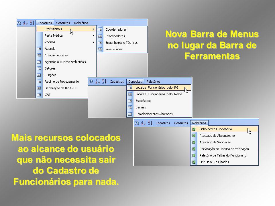 Nova Barra de Menus no lugar da Barra de Ferramentas Mais recursos colocados ao alcance do usuário que não necessita sair do Cadastro de Funcionários