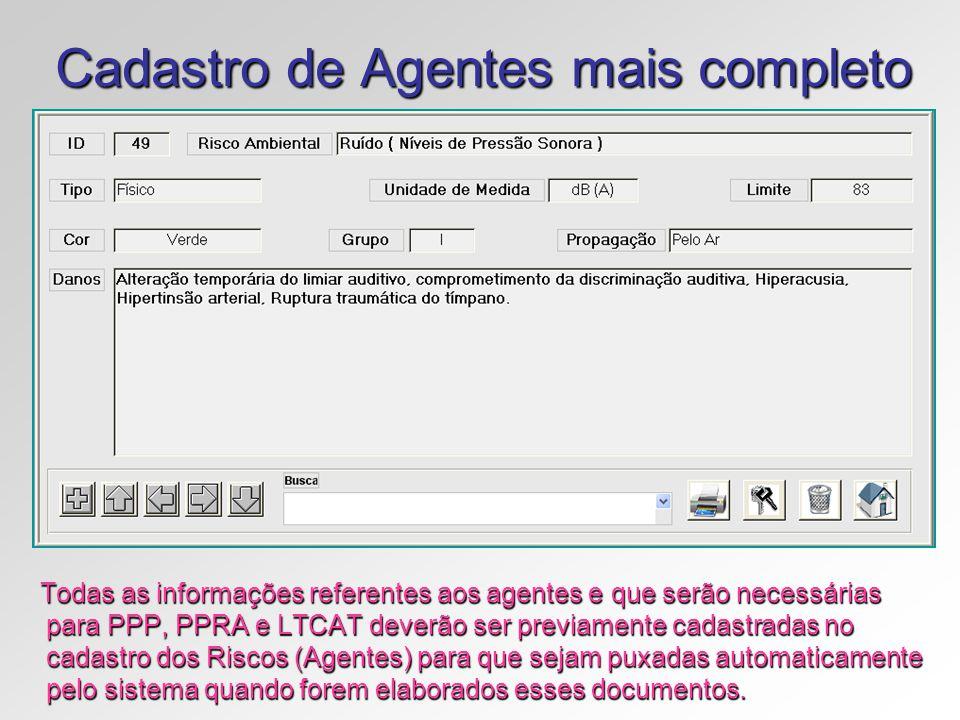 Cadastro de Agentes mais completo Todas as informações referentes aos agentes e que serão necessárias para PPP, PPRA e LTCAT deverão ser previamente c