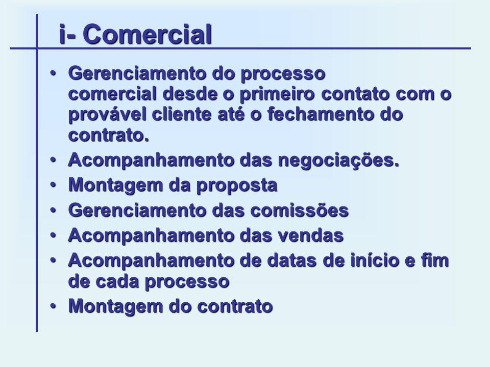 i- Comercial •Gerenciamento do processo comercial desde o primeiro contato com o provável cliente até o fechamento do contrato. •Acompanhamento das ne