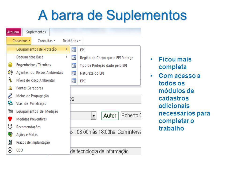 A barra de Suplementos •Ficou mais completa •Com acesso a todos os módulos de cadastros adicionais necessários para completar o trabalho