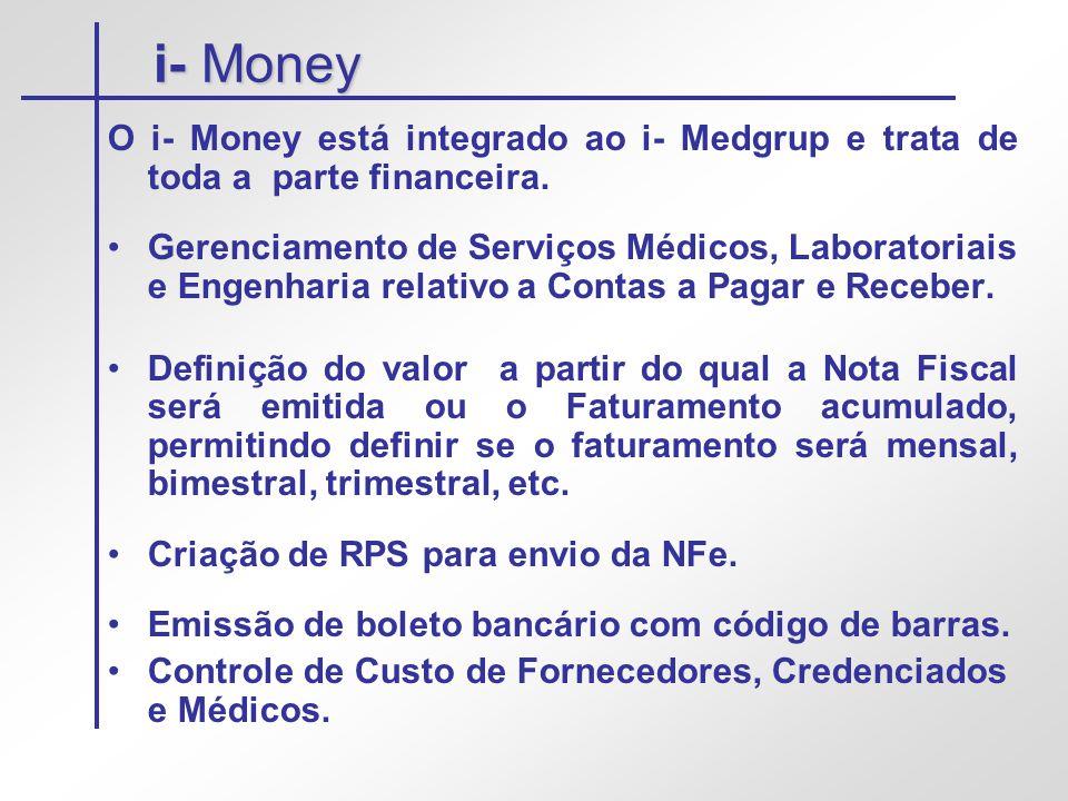 i- Money O i- Money está integrado ao i- Medgrup e trata de toda a parte financeira. •Gerenciamento de Serviços Médicos, Laboratoriais e Engenharia re