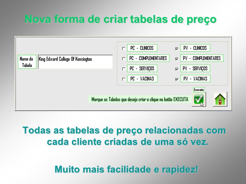 Nova forma de criar tabelas de preço Todas as tabelas de preço relacionadas com cada cliente criadas de uma só vez. Todas as tabelas de preço relacion