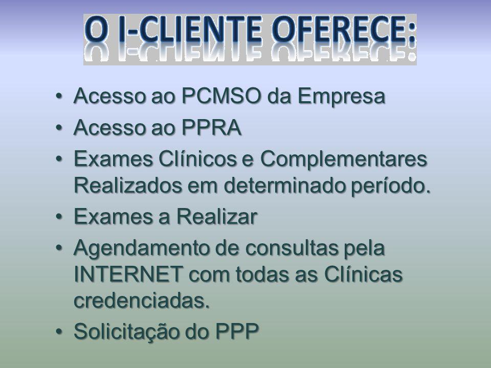 •Acesso ao PCMSO da Empresa •Acesso ao PPRA •Exames Clínicos e Complementares Realizados em determinado período. •Exames a Realizar •Agendamento de co
