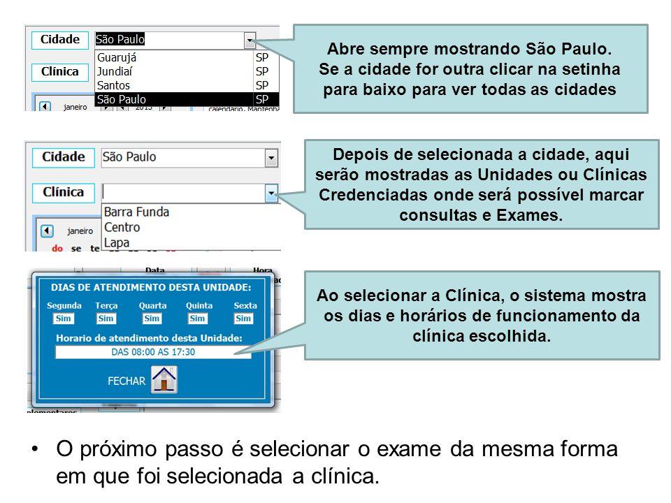 •O próximo passo é selecionar o exame da mesma forma em que foi selecionada a clínica. Abre sempre mostrando São Paulo. Se a cidade for outra clicar n