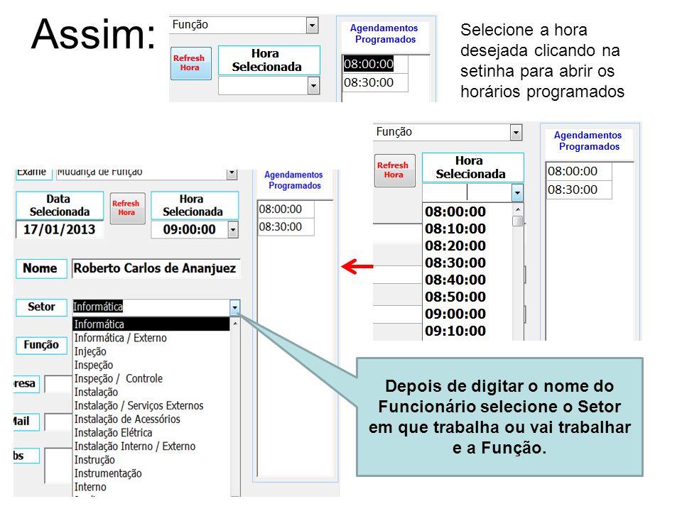 Assim: Selecione a hora desejada clicando na setinha para abrir os horários programados Depois de digitar o nome do Funcionário selecione o Setor em q