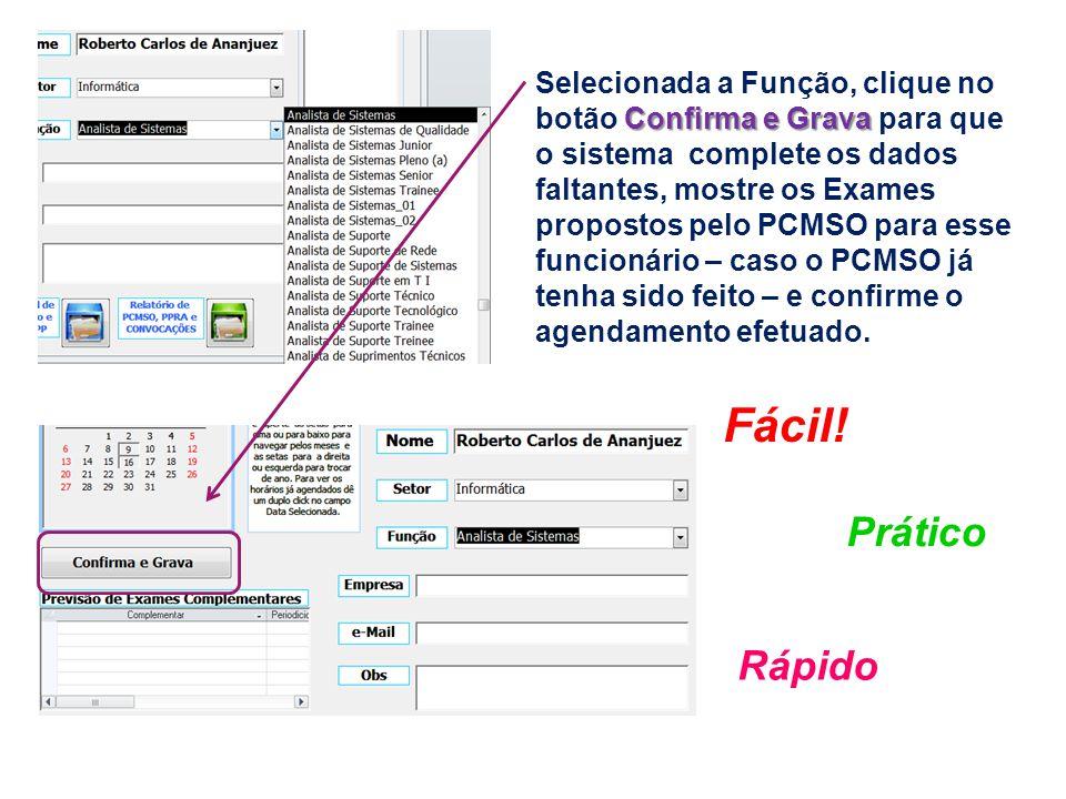 Confirma e Grava Selecionada a Função, clique no botão Confirma e Grava para que o sistema complete os dados faltantes, mostre os Exames propostos pel