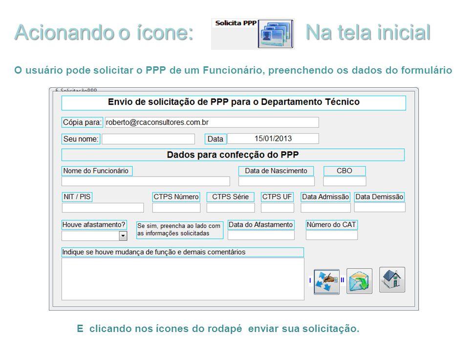 Acionando o ícone: Na tela inicial O usuário pode solicitar o PPP de um Funcionário, preenchendo os dados do formulário E clicando nos ícones do rodap