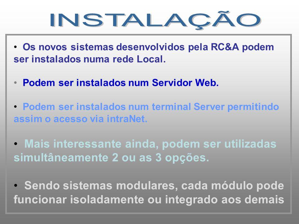 • Os novos sistemas desenvolvidos pela RC&A podem ser instalados numa rede Local. • Podem ser instalados num Servidor Web. • Podem ser instalados num