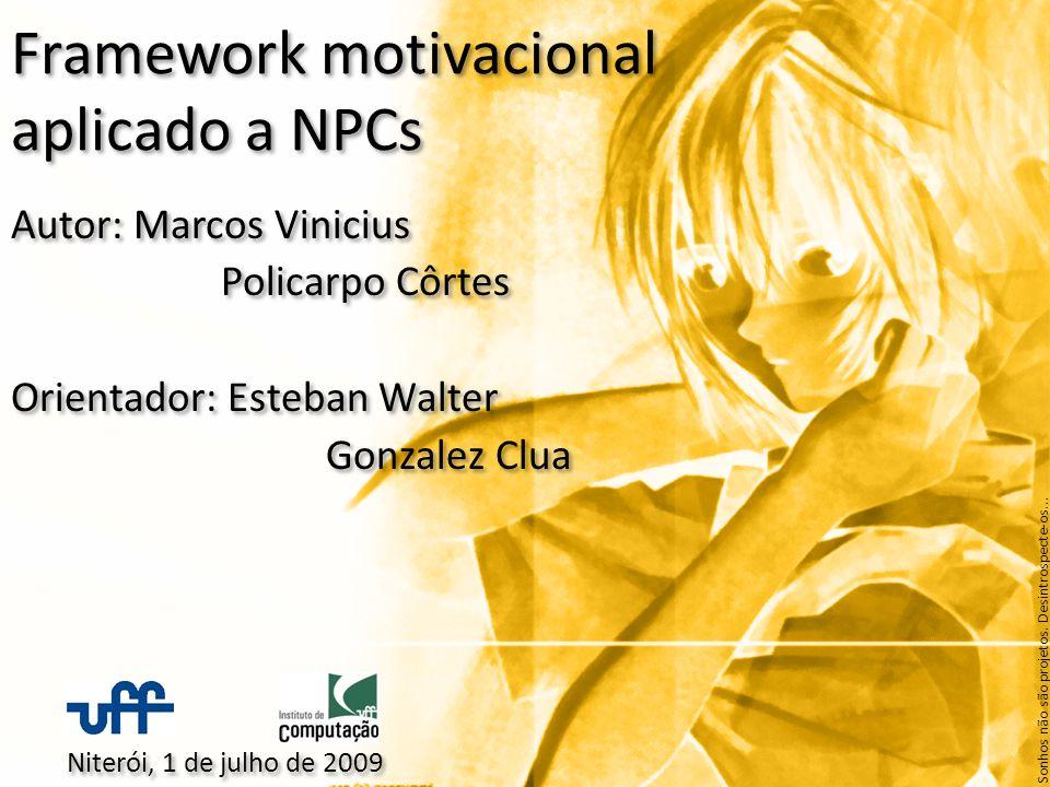 Framework motivacional aplicado a NPCs Autor: Marcos Vinicius Policarpo Côrtes Orientador: Esteban Walter Gonzalez Clua Autor: Marcos Vinicius Policar