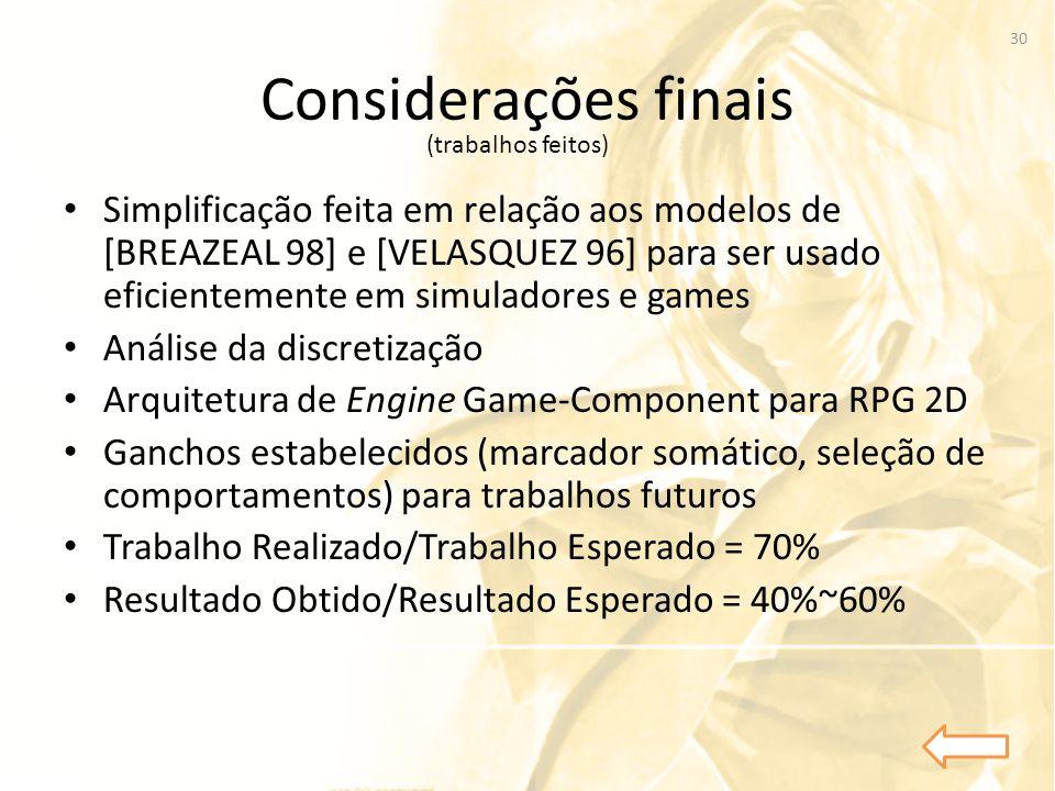 Considerações finais • Simplificação feita em relação aos modelos de [BREAZEAL 98] e [VELASQUEZ 96] para ser usado eficientemente em simuladores e gam