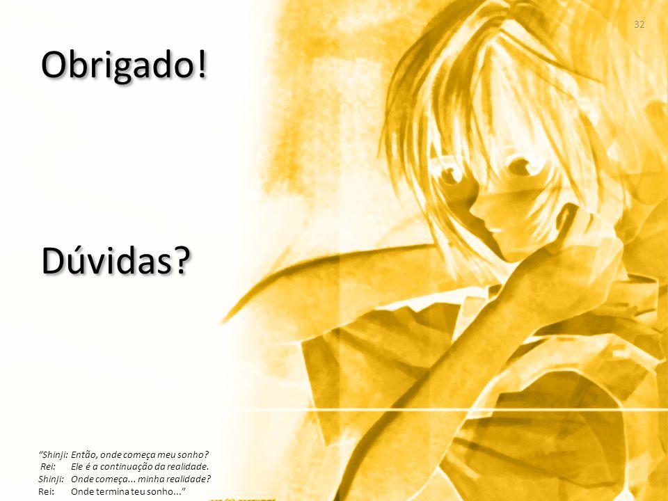 """Obrigado! Dúvidas? 32 """"Shinji: Então, onde começa meu sonho? Rei: Ele é a continuação da realidade. Shinji: Onde começa... minha realidade? Rei: Onde"""