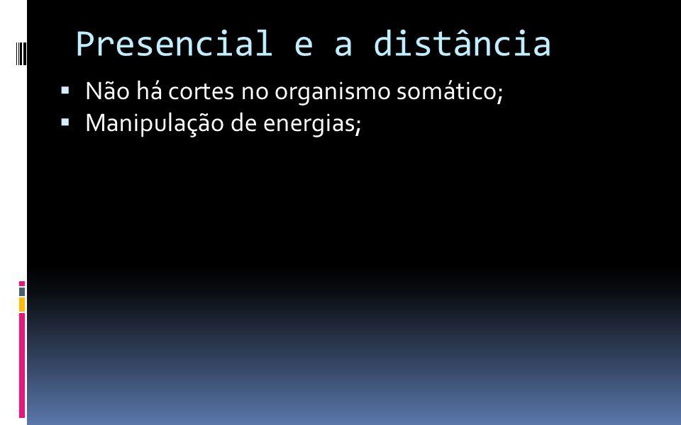 Presencial e a distância  Não há cortes no organismo somático;  Manipulação de energias;