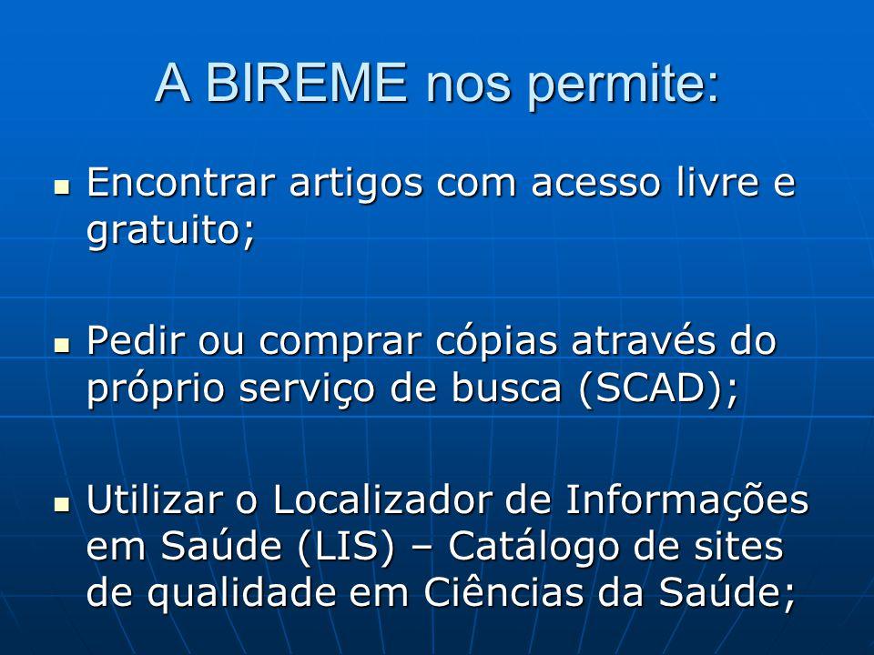 A BIREME nos permite:  Encontrar artigos com acesso livre e gratuito;  Pedir ou comprar cópias através do próprio serviço de busca (SCAD);  Utilizar o Localizador de Informações em Saúde (LIS) – Catálogo de sites de qualidade em Ciências da Saúde;