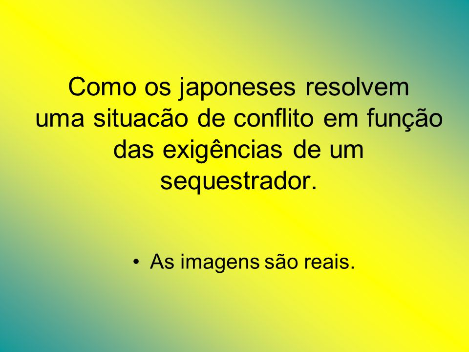 Como os japoneses resolvem uma situacão de conflito em função das exigências de um sequestrador.
