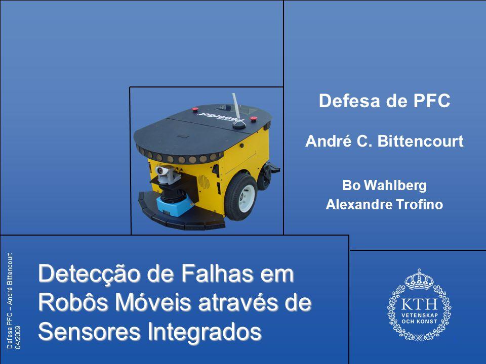 Defesa PFC – André Bittencourt 04/2009 1 Detecção de Falhas em Robôs Móveis através de Sensores Integrados Defesa de PFC André C. Bittencourt Bo Wahlb