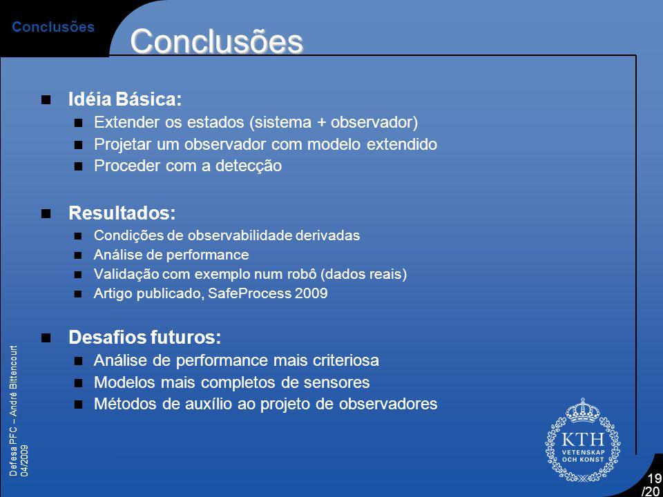 Defesa PFC – André Bittencourt 04/2009 /20 19 Conclusões  Idéia Básica:  Extender os estados (sistema + observador)  Projetar um observador com mod