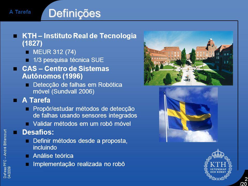 Defesa PFC – André Bittencourt 04/2009 /20 2 Definições  KTH – Instituto Real de Tecnologia (1827)  MEUR 312 (74)  1/3 pesquisa técnica SUE  CAS –