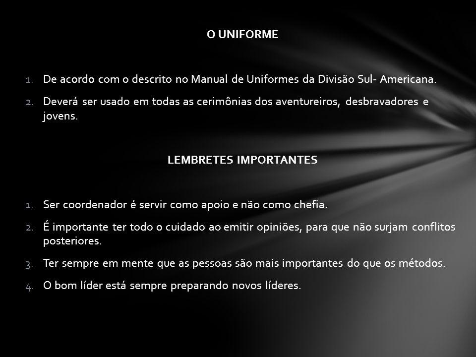 O UNIFORME 1.De acordo com o descrito no Manual de Uniformes da Divisão Sul- Americana. 2.Deverá ser usado em todas as cerimônias dos aventureiros, de