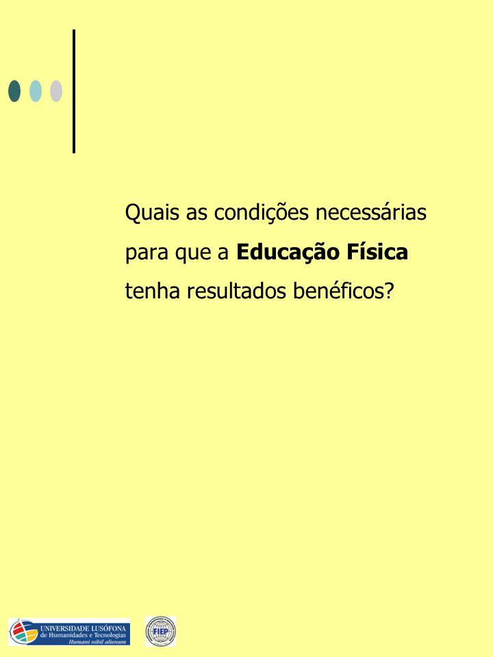 Quais as condições necessárias para que a Educação Física tenha resultados benéficos?