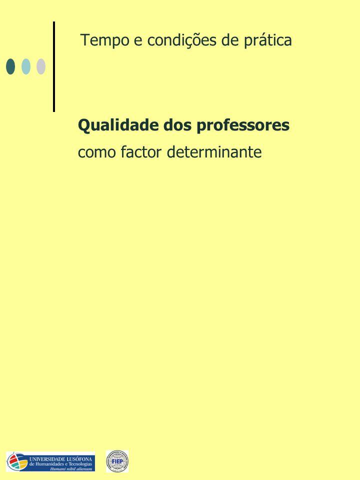 Tempo e condições de prática Qualidade dos professores como factor determinante