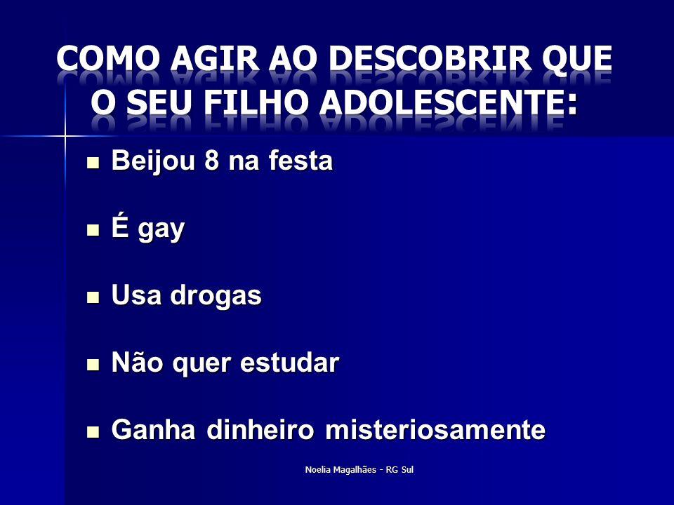  Beijou 8 na festa  É gay  Usa drogas  Não quer estudar  Ganha dinheiro misteriosamente Noelia Magalhães - RG Sul