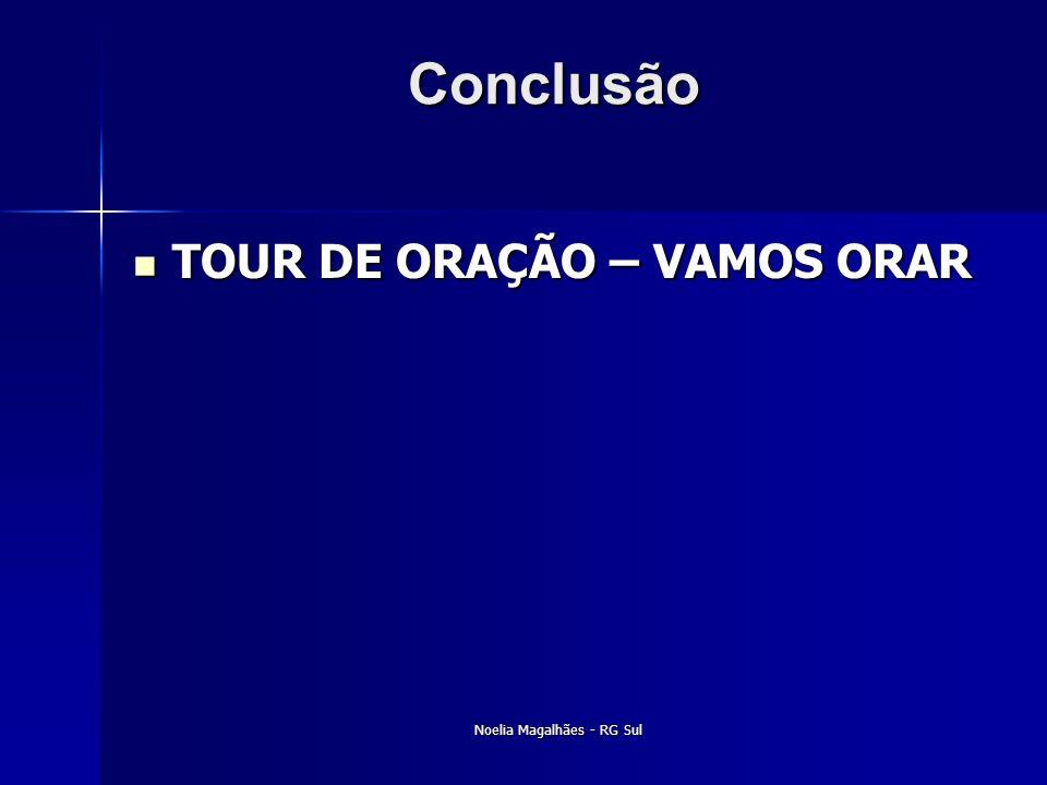 Conclusão  TOUR DE ORAÇÃO – VAMOS ORAR Noelia Magalhães - RG Sul