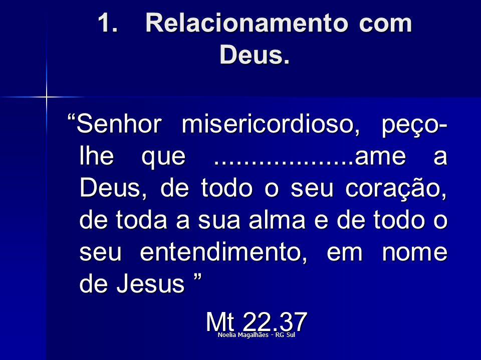 """1.Relacionamento com Deus. """"Senhor misericordioso, peço- lhe que...................ame a Deus, de todo o seu coração, de toda a sua alma e de todo o s"""
