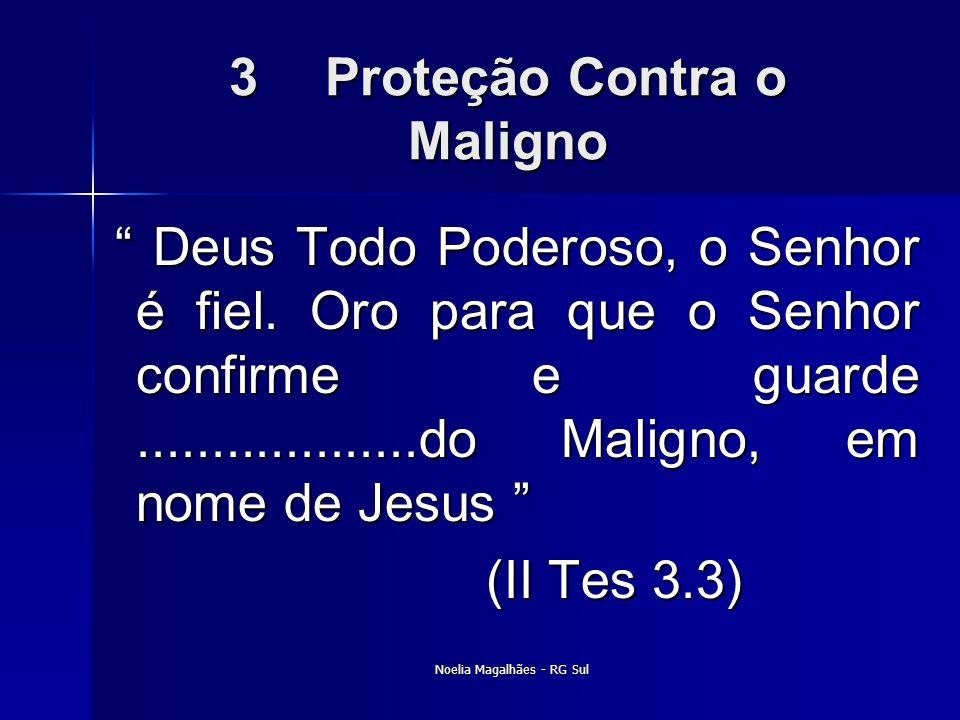 """3Proteção Contra o Maligno """" Deus Todo Poderoso, o Senhor é fiel. Oro para que o Senhor confirme e guarde...................do Maligno, em nome de Jes"""