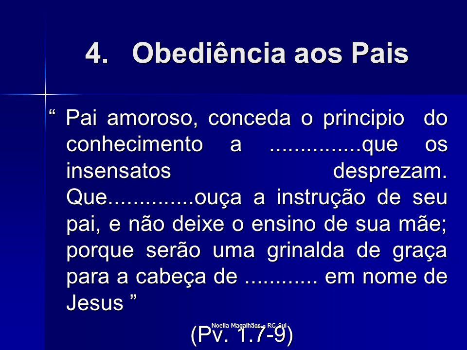 """4.Obediência aos Pais """" Pai amoroso, conceda o principio do conhecimento a...............que os insensatos desprezam. Que..............ouça a instruçã"""