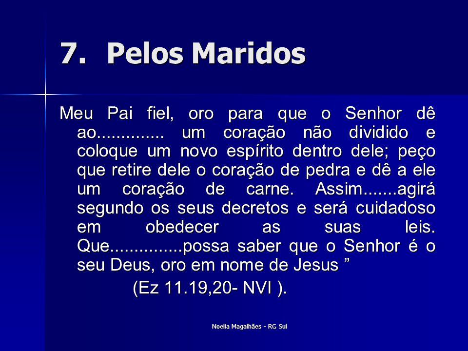7.Pelos Maridos Meu Pai fiel, oro para que o Senhor dê ao.............. um coração não dividido e coloque um novo espírito dentro dele; peço que retir