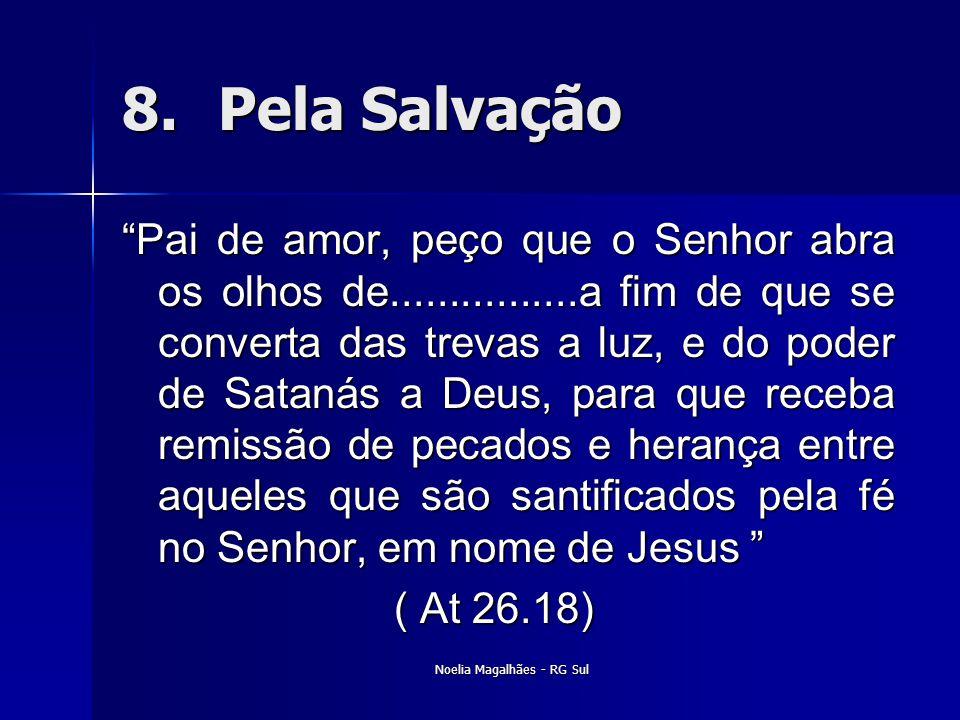 """8.Pela Salvação """"Pai de amor, peço que o Senhor abra os olhos de................a fim de que se converta das trevas a luz, e do poder de Satanás a Deu"""