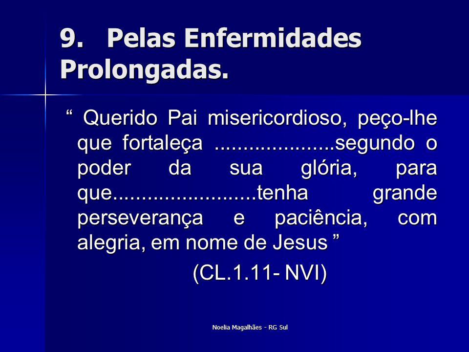"""9.Pelas Enfermidades Prolongadas. """" Querido Pai misericordioso, peço-lhe que fortaleça.....................segundo o poder da sua glória, para que...."""
