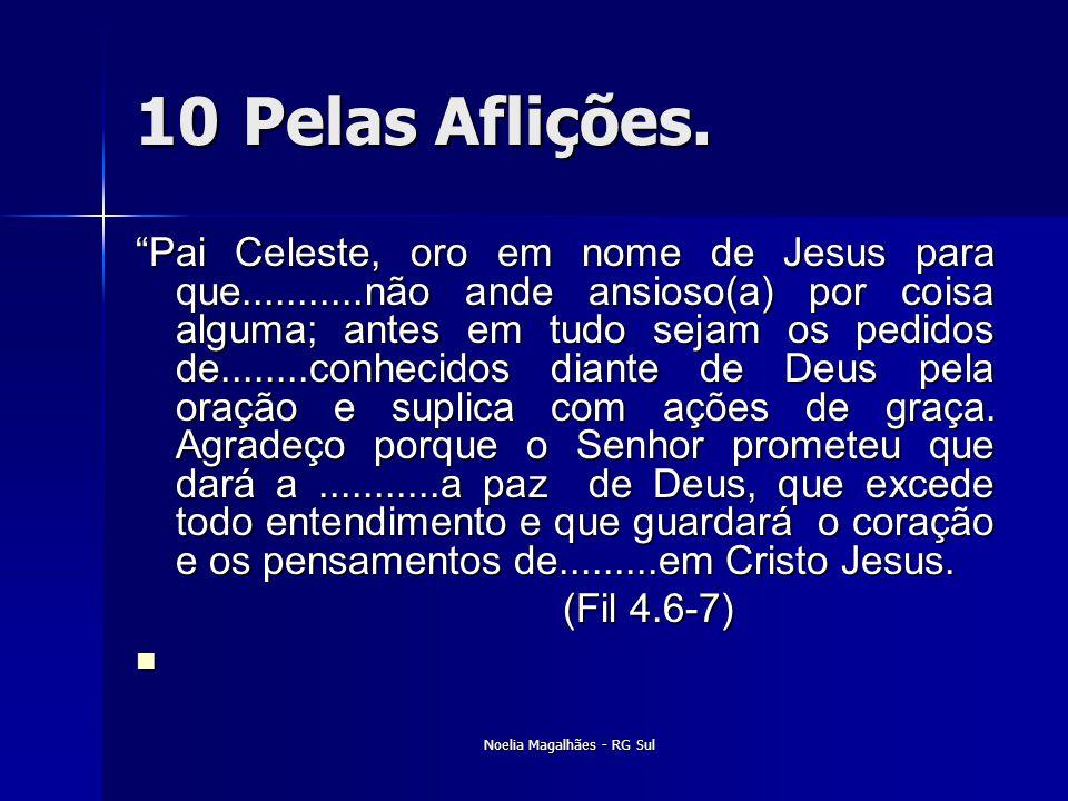 """10Pelas Aflições. """"Pai Celeste, oro em nome de Jesus para que...........não ande ansioso(a) por coisa alguma; antes em tudo sejam os pedidos de......."""