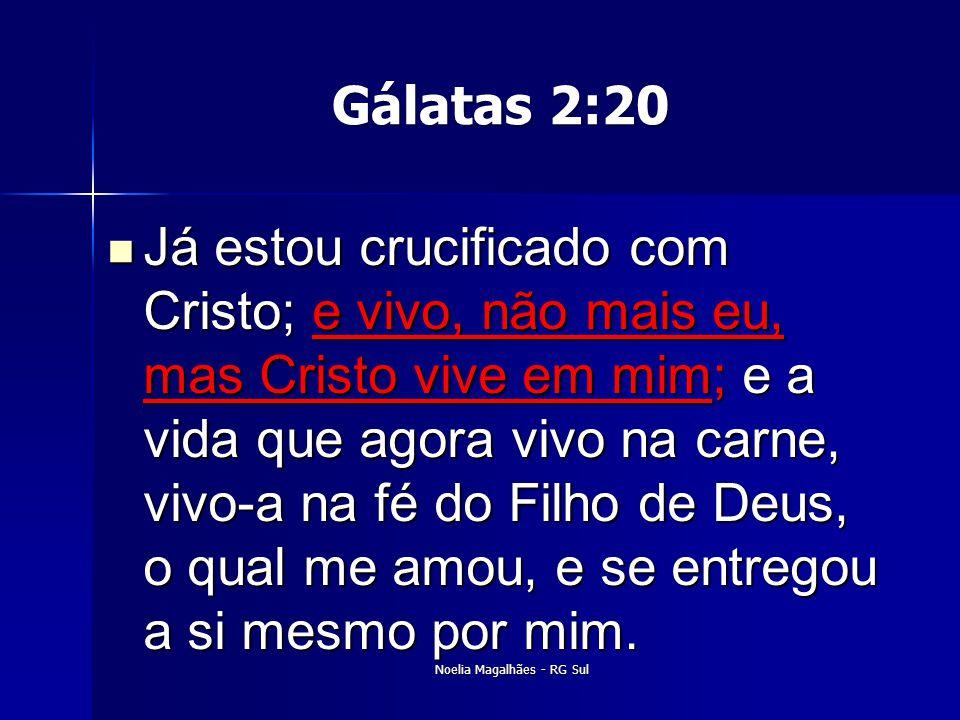 Gálatas 2:20  Já estou crucificado com Cristo; e vivo, não mais eu, mas Cristo vive em mim; e a vida que agora vivo na carne, vivo-a na fé do Filho d