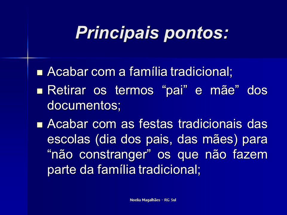 """Principais pontos:  Acabar com a família tradicional;  Retirar os termos """"pai"""" e mãe"""" dos documentos;  Acabar com as festas tradicionais das escola"""