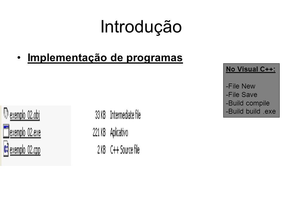 Introdução •Implementação de programas No Visual C++: -File New -File Save -Build compile -Build build.exe