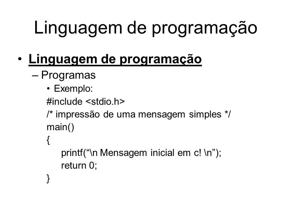 Linguagem de programação •Linguagem de programação –Programas •Exemplo: #include /* impressão de uma mensagem simples */ main() { printf( \n Mensagem inicial em c.