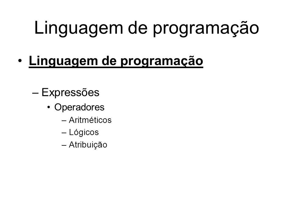 Linguagem de programação •Linguagem de programação –Expressões •Operadores –Aritméticos –Lógicos –Atribuição