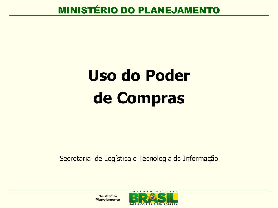 MINISTÉRIO DO PLANEJAMENTO Uso do Poder de Compras Secretaria de Logística e Tecnologia da Informação