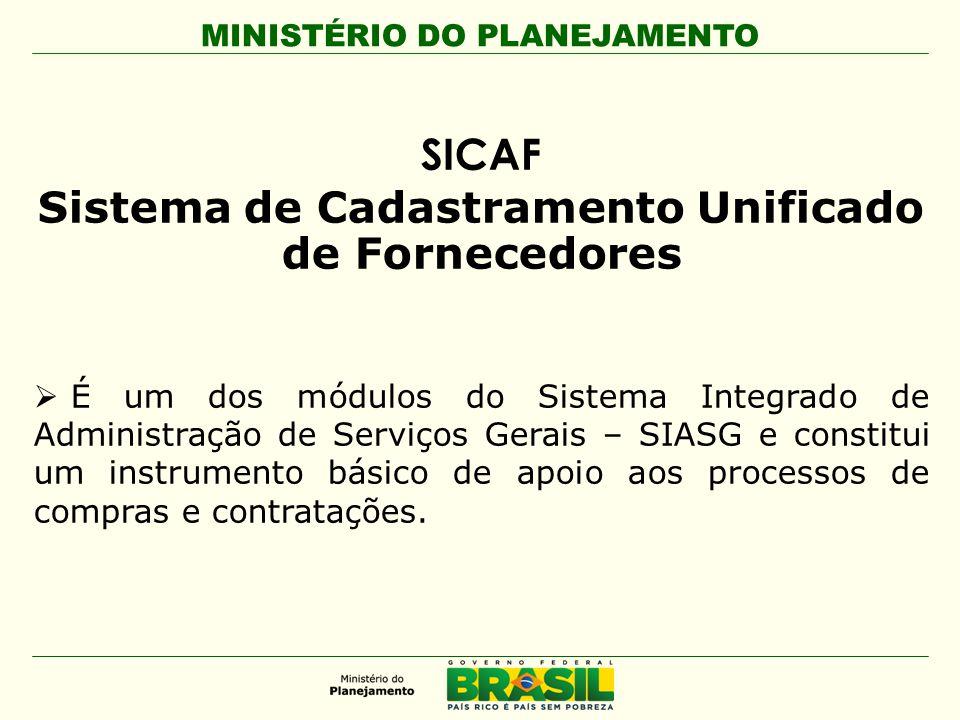SICAF Sistema de Cadastramento Unificado de Fornecedores  É um dos módulos do Sistema Integrado de Administração de Serviços Gerais – SIASG e constit