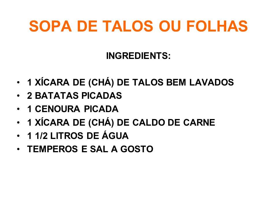 SOPA DE TALOS OU FOLHAS INGREDIENTS: •1•1 XÍCARA DE (CHÁ) DE TALOS BEM LAVADOS •2•2 BATATAS PICADAS •1•1 CENOURA PICADA •1•1 XÍCARA DE (CHÁ) DE CALDO DE CARNE •1•1 1/2 LITROS DE ÁGUA •T•TEMPEROS E SAL A GOSTO