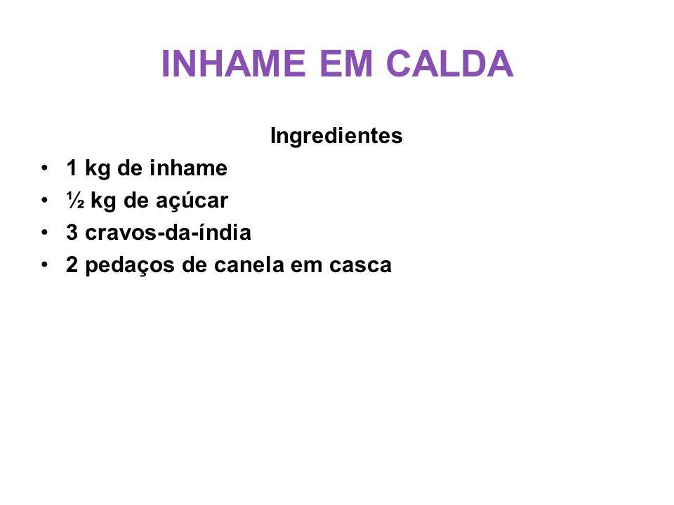 INHAME EM CALDA Ingredientes •1•1 kg de inhame •½•½ kg de açúcar •3•3 cravos-da-índia •2•2 pedaços de canela em casca